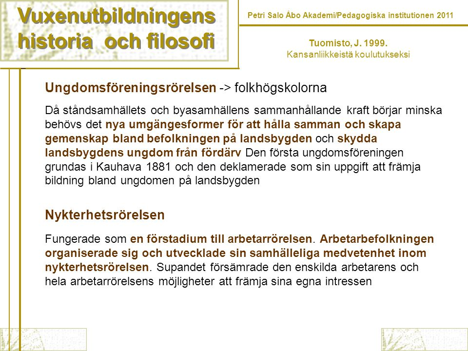 Vuxenutbildningens historia och filosofi Vuxenutbildningens historia och filosofi Petri Salo Åbo Akademi/Pedagogiska institutionen 2011 Tuomisto, J. 1