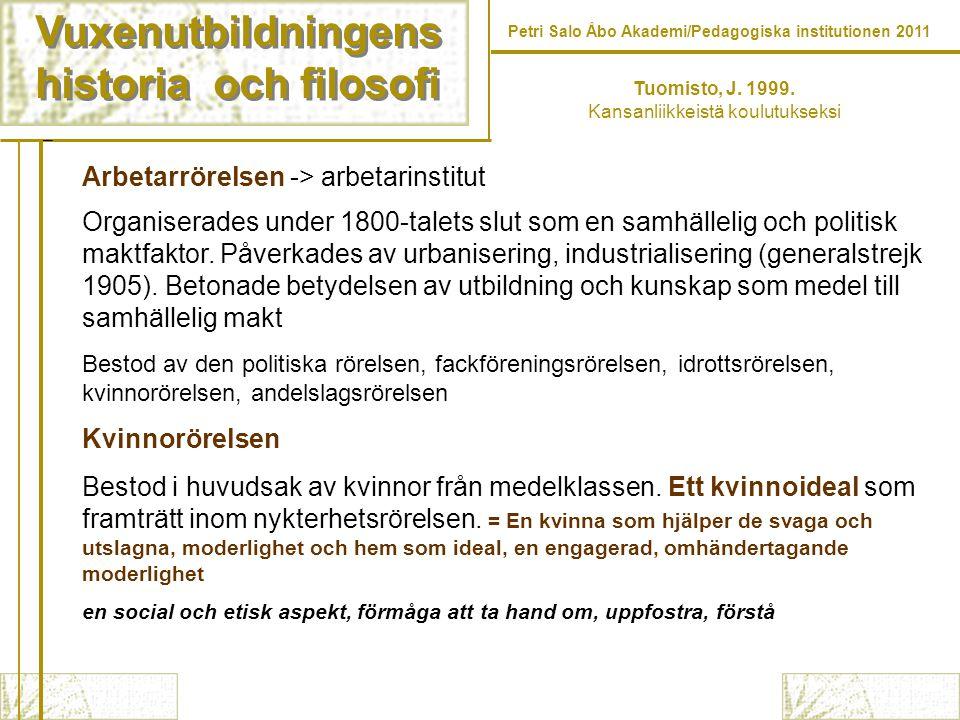 Vuxenutbildningens historia och filosofi Vuxenutbildningens historia och filosofi Petri Salo Åbo Akademi/Pedagogiska institutionen 2011 Tuomisto, J.