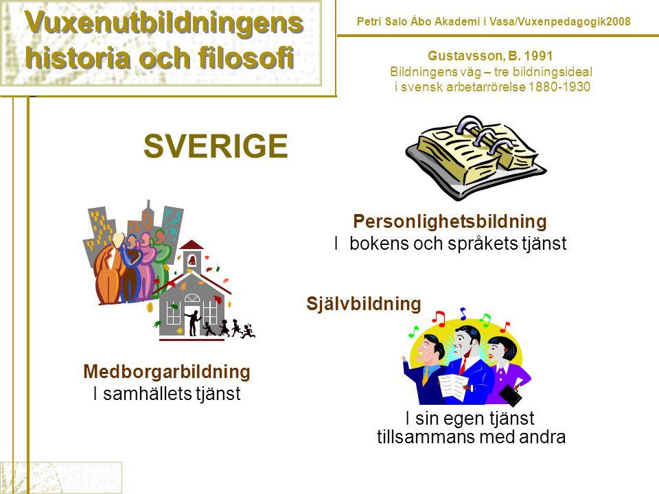 Vuxenutbildningens historia och filosofi Vuxenutbildningens historia och filosofi Petri Salo Åbo Akademi i Vasa/Vuxenpedagogik2008 Gustavsson, B. 1991