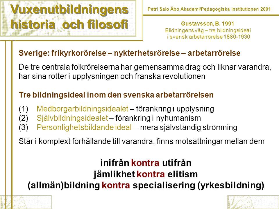 Vuxenutbildningens historia och filosofi Vuxenutbildningens historia och filosofi Petri Salo Åbo Akademi/Pedagogiska institutionen 2001 Sverige: friky