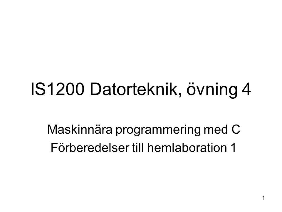 1 IS1200 Datorteknik, övning 4 Maskinnära programmering med C Förberedelser till hemlaboration 1