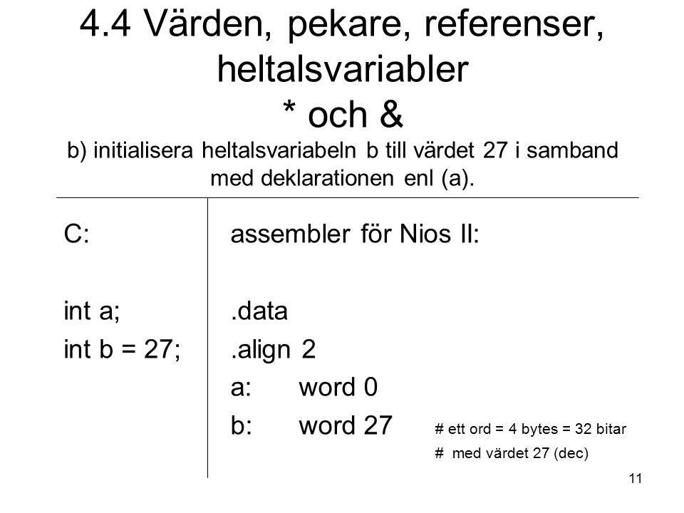 11 4.4 Värden, pekare, referenser, heltalsvariabler * och & b) initialisera heltalsvariabeln b till värdet 27 i samband med deklarationen enl (a). C: