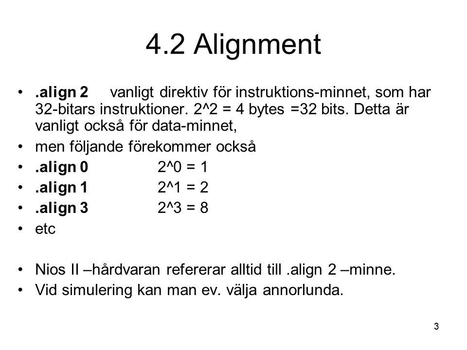 3 4.2 Alignment.align 2 vanligt direktiv för instruktions-minnet, som har 32-bitars instruktioner. 2^2 = 4 bytes =32 bits. Detta är vanligt också för