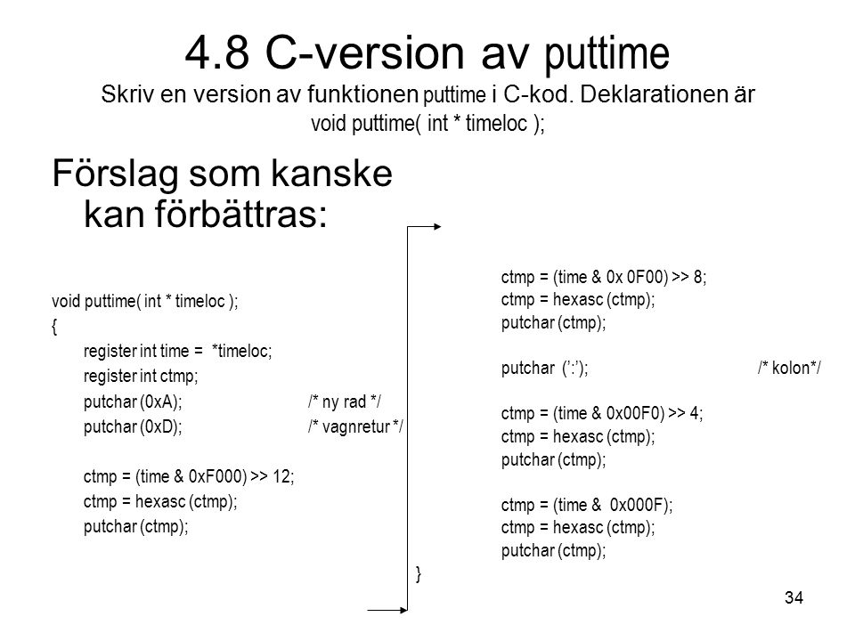 34 4.8 C-version av puttime Skriv en version av funktionen puttime i C-kod.