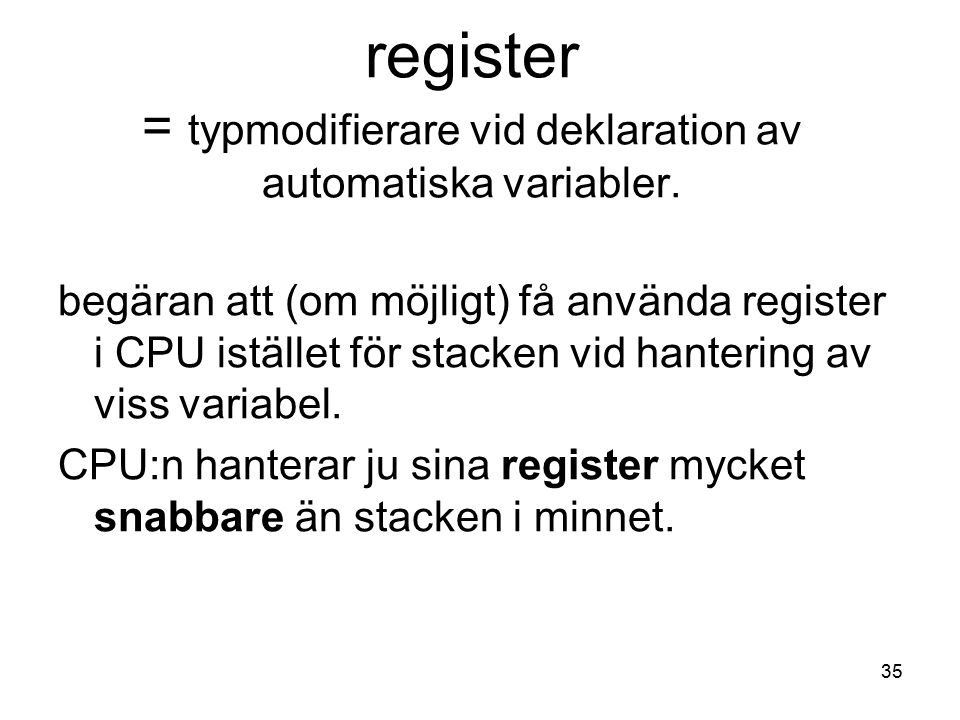 35 register = typmodifierare vid deklaration av automatiska variabler.