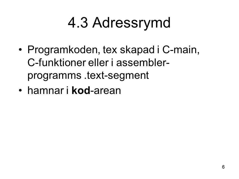6 4.3 Adressrymd Programkoden, tex skapad i C-main, C-funktioner eller i assembler- programms.text-segment hamnar i kod-arean