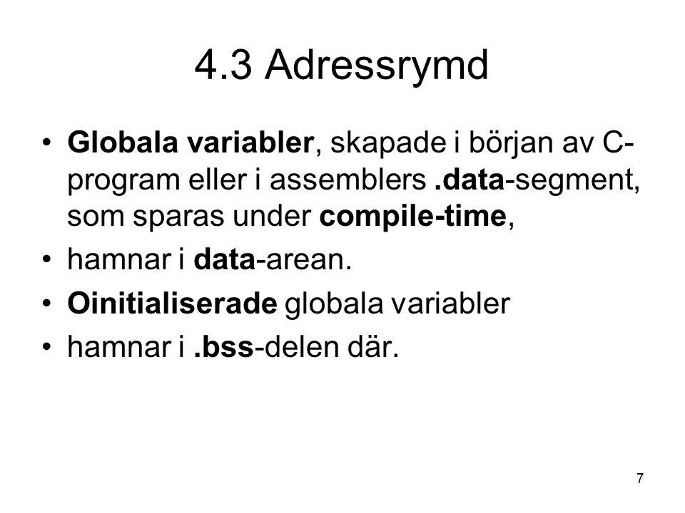 8 4.3 Adressrymd Lokala variabler, skapade i C-main, C-funktion eller i assembler-programs.text-segment som sparas under run-time och hamnar på stacken.