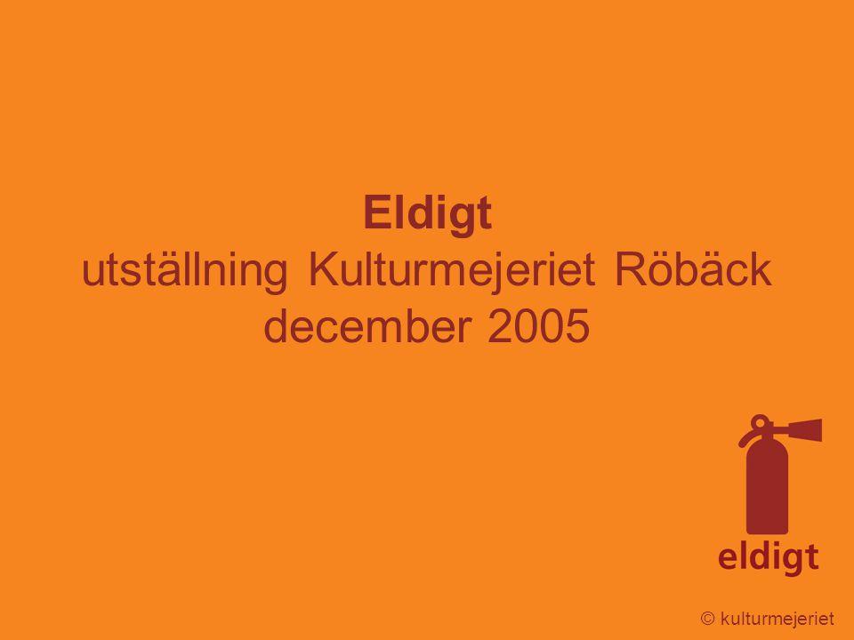 © kulturmejeriet Eldigt utställning Kulturmejeriet Röbäck december 2005
