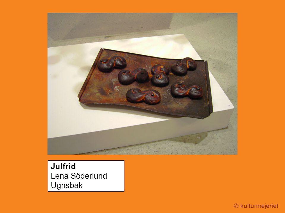 © kulturmejeriet Julfrid Lena Söderlund Ugnsbak