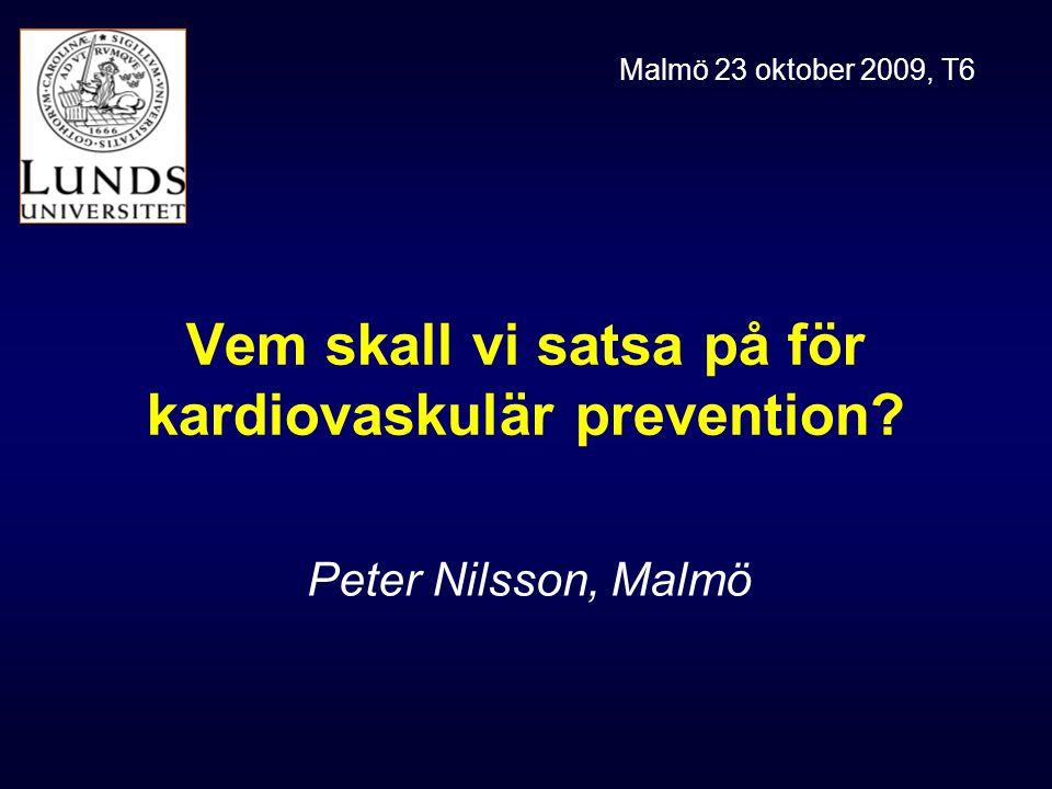Vem skall vi satsa på för kardiovaskulär prevention? Peter Nilsson, Malmö Malmö 23 oktober 2009, T6