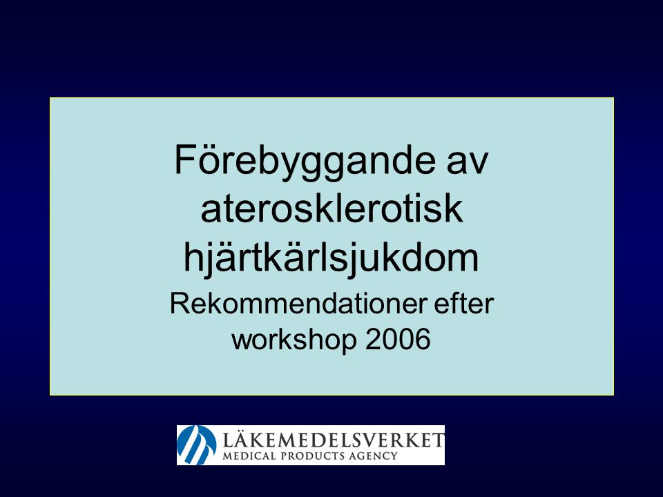 Förebyggande av aterosklerotisk hjärtkärlsjukdom Rekommendationer efter workshop 2006