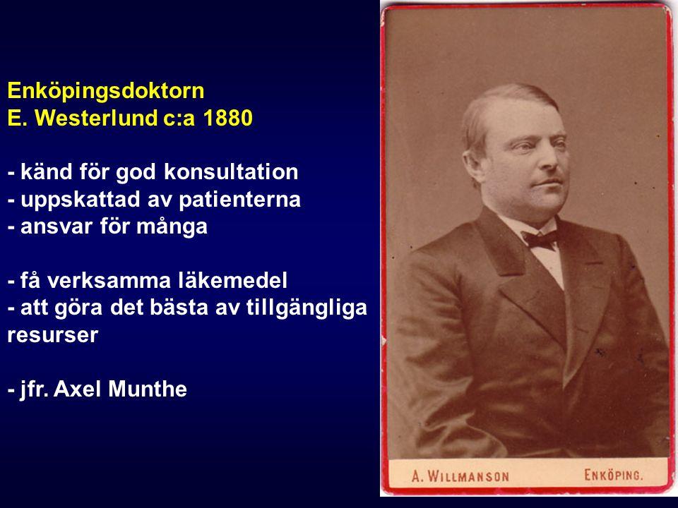 Enköpingsdoktorn E. Westerlund c:a 1880 - känd för god konsultation - uppskattad av patienterna - ansvar för många - få verksamma läkemedel - att göra