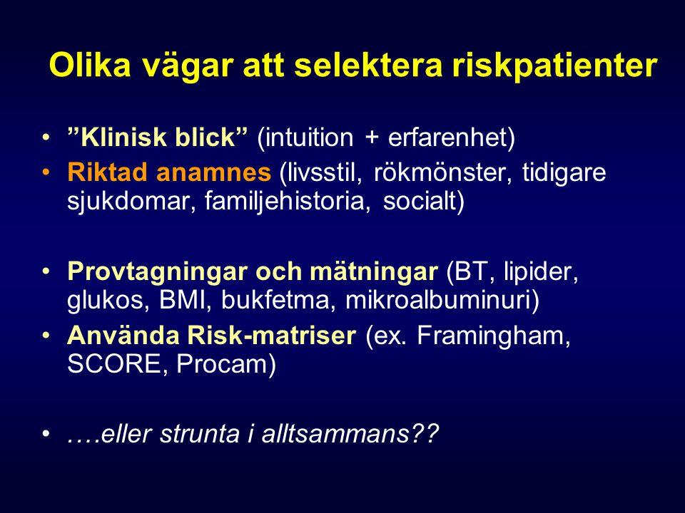 """Olika vägar att selektera riskpatienter """"Klinisk blick"""" (intuition + erfarenhet) Riktad anamnes (livsstil, rökmönster, tidigare sjukdomar, familjehist"""