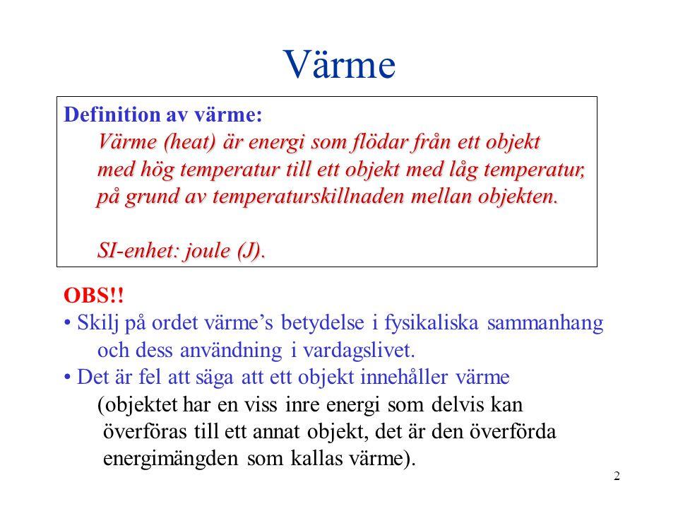 2 Värme Definition av värme: Värme (heat) är energi som flödar från ett objekt med hög temperatur till ett objekt med låg temperatur, på grund av temp