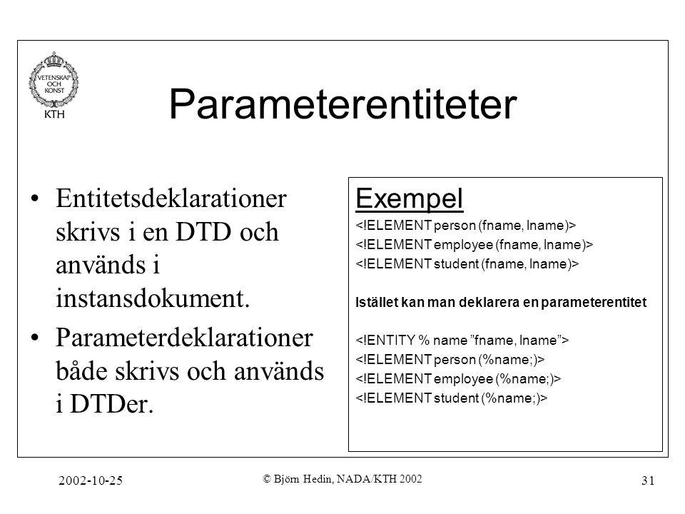 2002-10-25 © Björn Hedin, NADA/KTH 2002 31 Parameterentiteter Entitetsdeklarationer skrivs i en DTD och används i instansdokument.
