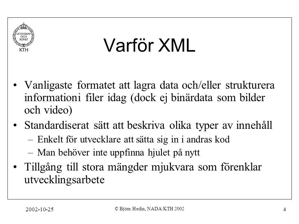 2002-10-25 © Björn Hedin, NADA/KTH 2002 55 XPath: Kommentarer processinstruktioner, text Det går även att matcha kommentarnoder, processinstruktionsnoder och textnoder genom speciella XPath- funktioner.