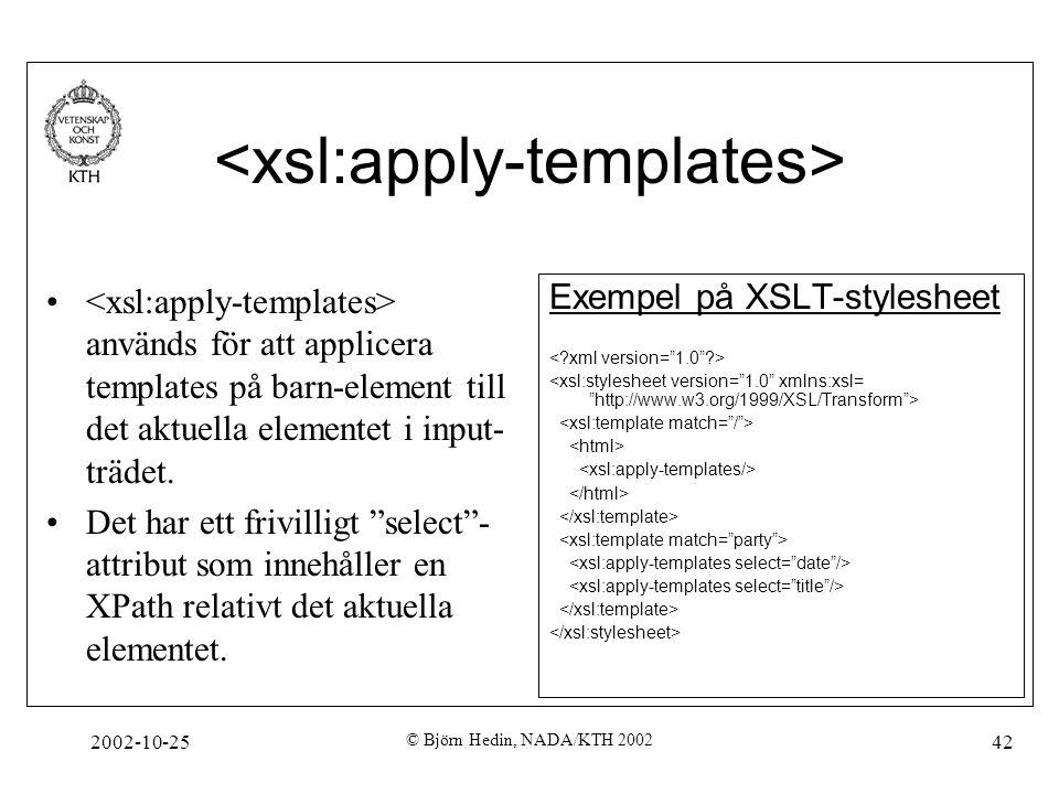 2002-10-25 © Björn Hedin, NADA/KTH 2002 42 används för att applicera templates på barn-element till det aktuella elementet i input- trädet.