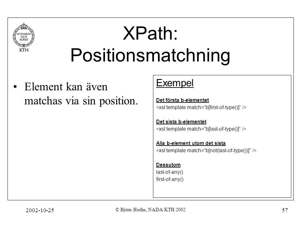 2002-10-25 © Björn Hedin, NADA/KTH 2002 57 XPath: Positionsmatchning Element kan även matchas via sin position.