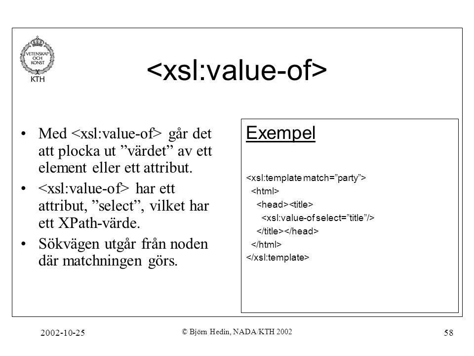 2002-10-25 © Björn Hedin, NADA/KTH 2002 58 Med går det att plocka ut värdet av ett element eller ett attribut.