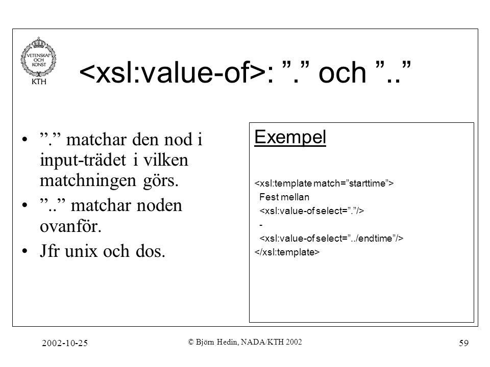 2002-10-25 © Björn Hedin, NADA/KTH 2002 59 : . och .. . matchar den nod i input-trädet i vilken matchningen görs.