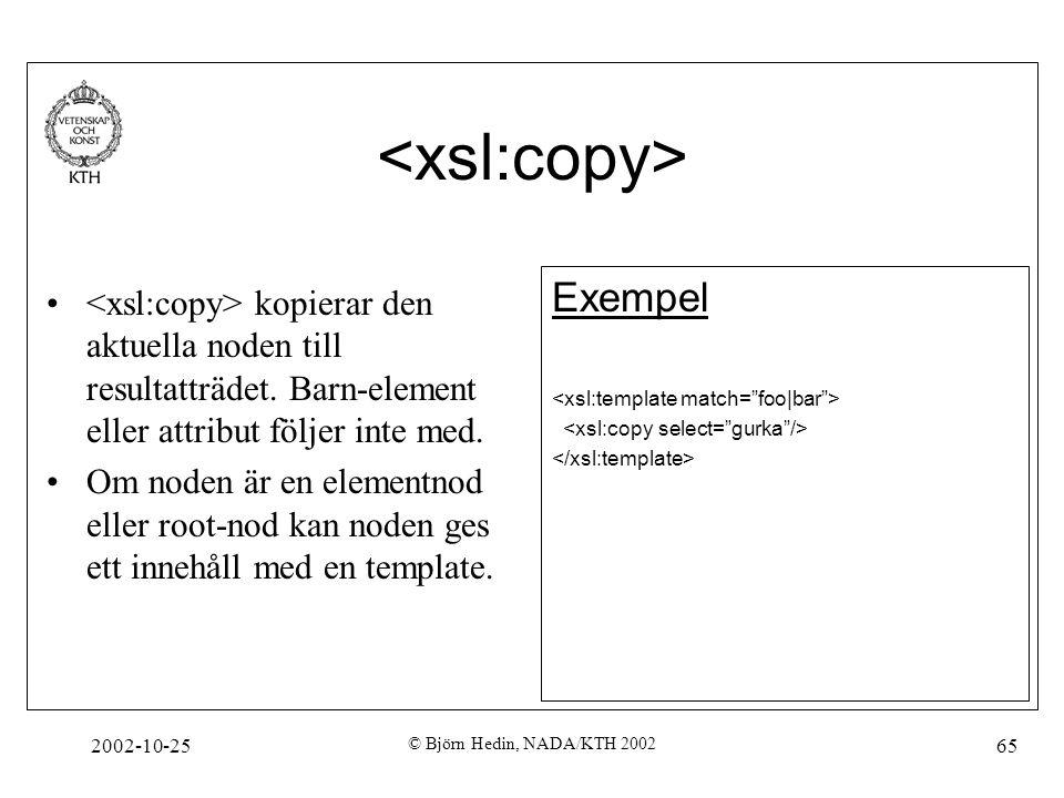 2002-10-25 © Björn Hedin, NADA/KTH 2002 65 kopierar den aktuella noden till resultatträdet.