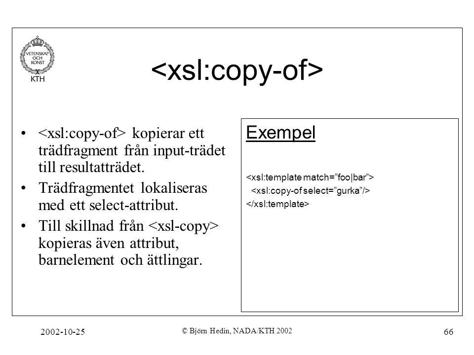 2002-10-25 © Björn Hedin, NADA/KTH 2002 66 kopierar ett trädfragment från input-trädet till resultatträdet.