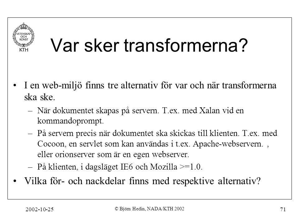 2002-10-25 © Björn Hedin, NADA/KTH 2002 71 Var sker transformerna.