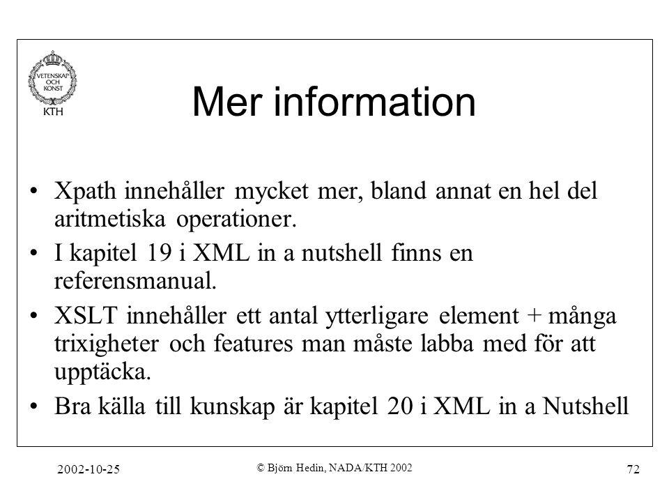 2002-10-25 © Björn Hedin, NADA/KTH 2002 72 Mer information Xpath innehåller mycket mer, bland annat en hel del aritmetiska operationer.