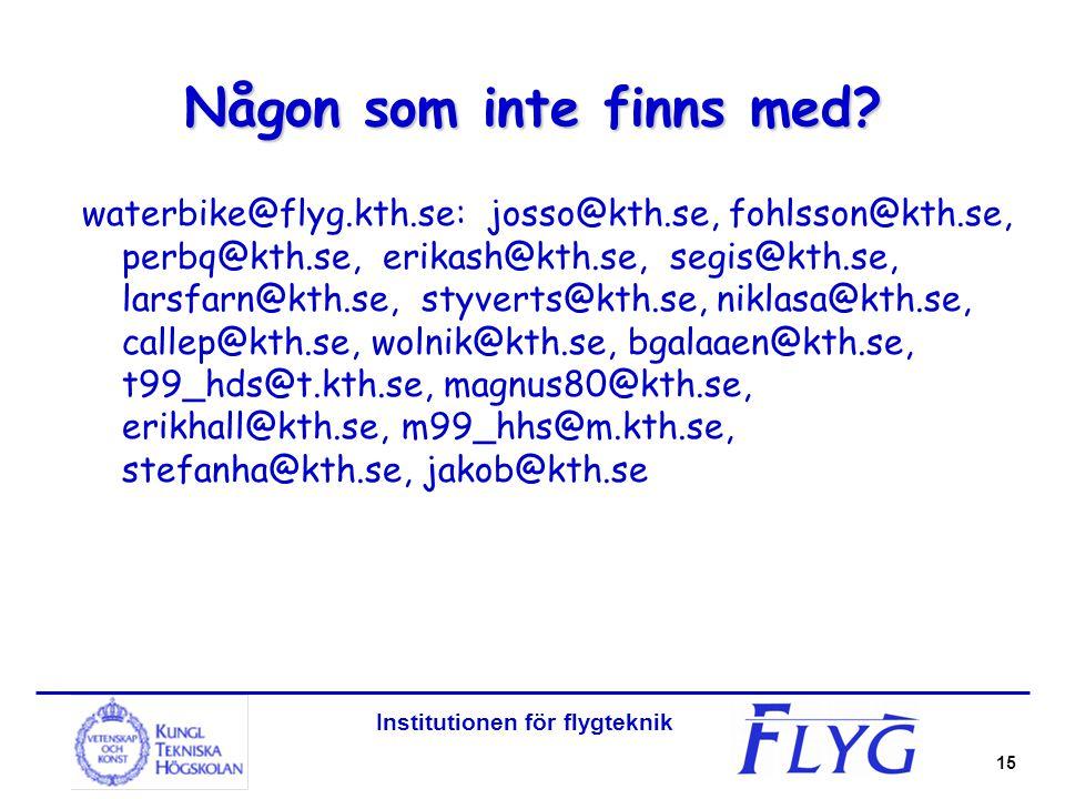 Institutionen för flygteknik 15 Någon som inte finns med? waterbike@flyg.kth.se: josso@kth.se, fohlsson@kth.se, perbq@kth.se, erikash@kth.se, segis@kt