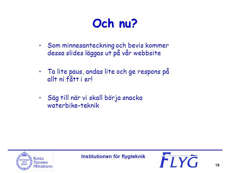 Institutionen för flygteknik 19 Och nu? Som minnesanteckning och bevis kommer dessa slides läggas ut på vår webbsite Ta lite paus, andas lite och ge r