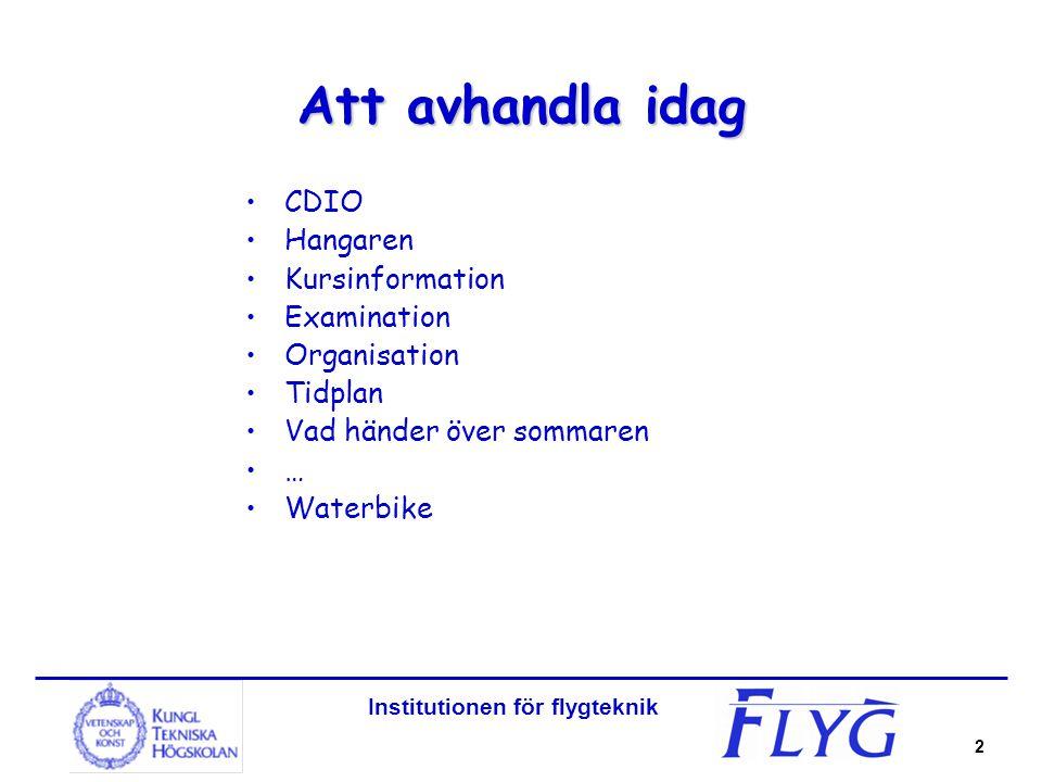 Institutionen för flygteknik 2 Att avhandla idag CDIO Hangaren Kursinformation Examination Organisation Tidplan Vad händer över sommaren … Waterbike