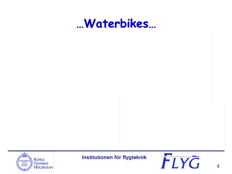 Institutionen för flygteknik 3 …Waterbikes…