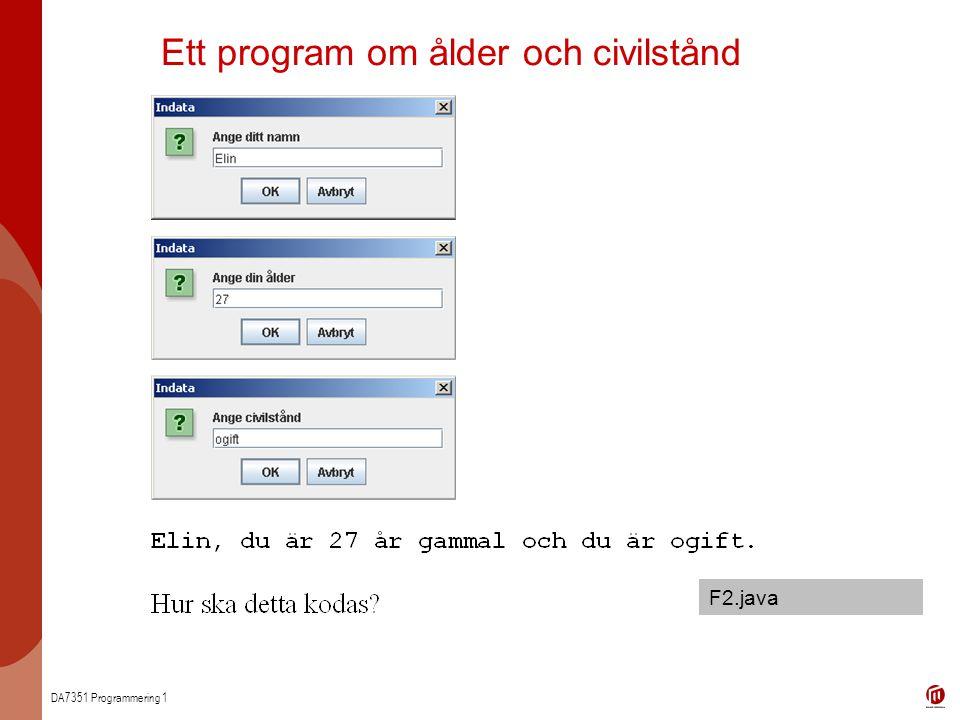 DA7351 Programmering 1 Ett program om ålder och civilstånd F2.java