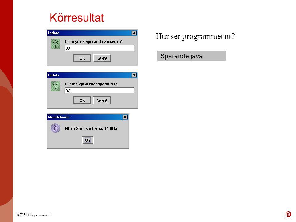 DA7351 Programmering 1 Körresultat Sparande.java Hur ser programmet ut?
