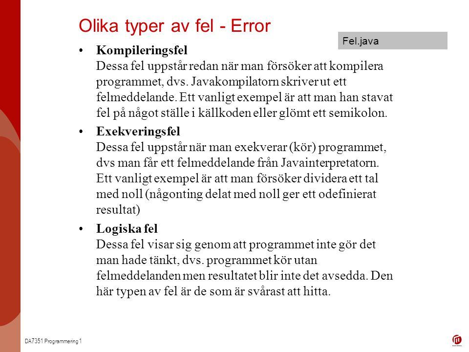 DA7351 Programmering 1 Kompileringsfel Dessa fel uppstår redan när man försöker att kompilera programmet, dvs. Javakompilatorn skriver ut ett felmedde