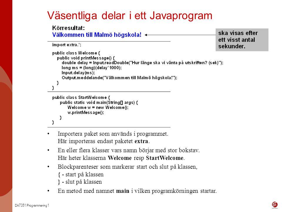DA7351 Programmering 1 Väsentliga delar i ett Javaprogram Importera paket som används i programmet. Här importeras endast paketet extra. En eller fler