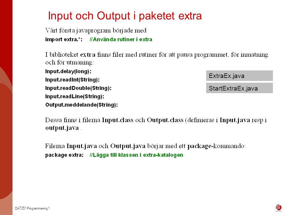 DA7351 Programmering 1 Input och Output i paketet extra ExtraEx.java StartExtraEx.java