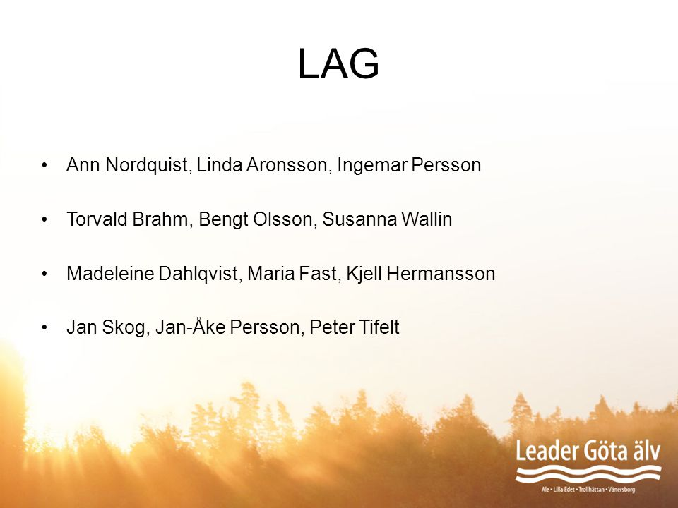LAG Ann Nordquist, Linda Aronsson, Ingemar Persson Torvald Brahm, Bengt Olsson, Susanna Wallin Madeleine Dahlqvist, Maria Fast, Kjell Hermansson Jan S