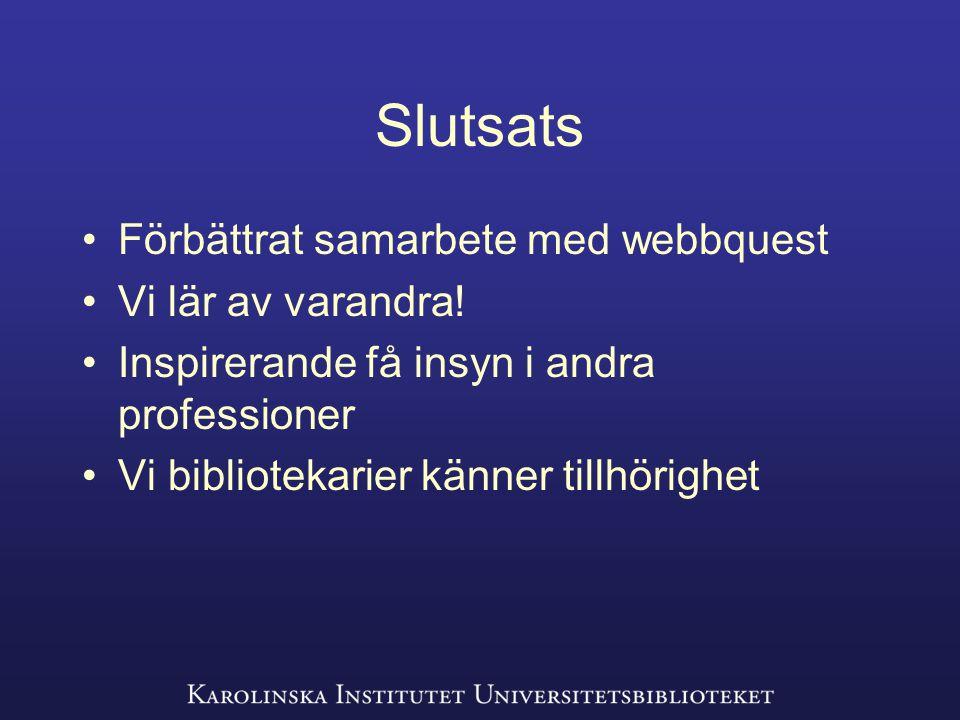 Slutsats Förbättrat samarbete med webbquest Vi lär av varandra.