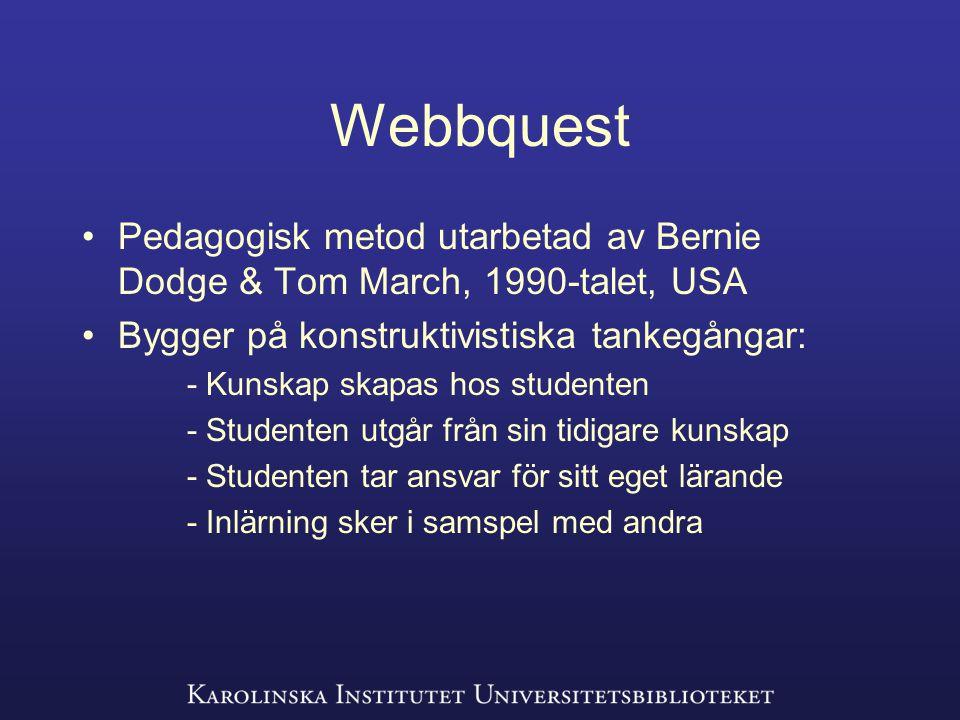 Webbquest Pedagogisk metod utarbetad av Bernie Dodge & Tom March, 1990-talet, USA Bygger på konstruktivistiska tankegångar: - Kunskap skapas hos studenten - Studenten utgår från sin tidigare kunskap - Studenten tar ansvar för sitt eget lärande - Inlärning sker i samspel med andra