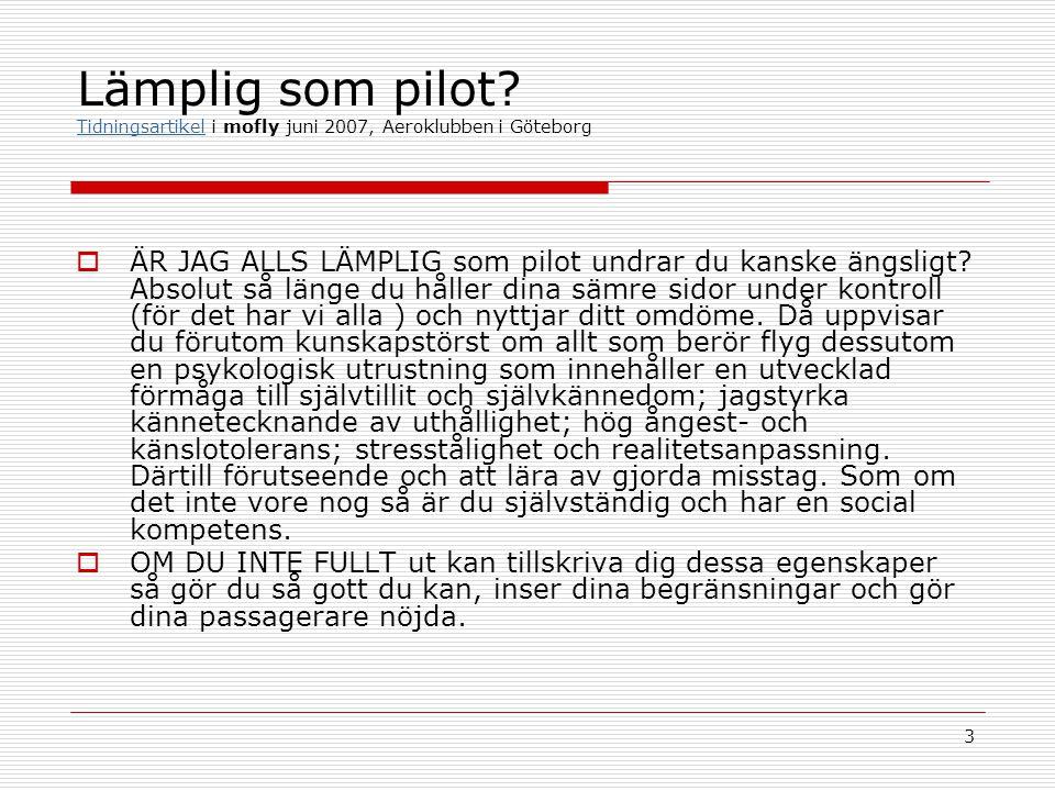 3 Lämplig som pilot? Tidningsartikel i mofly juni 2007, Aeroklubben i Göteborg Tidningsartikel  ÄR JAG ALLS LÄMPLIG som pilot undrar du kanske ängsli