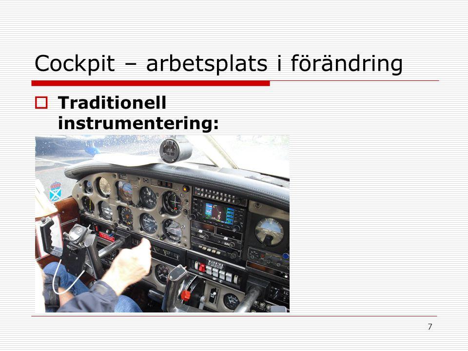 7 Cockpit – arbetsplats i förändring  Traditionell instrumentering: