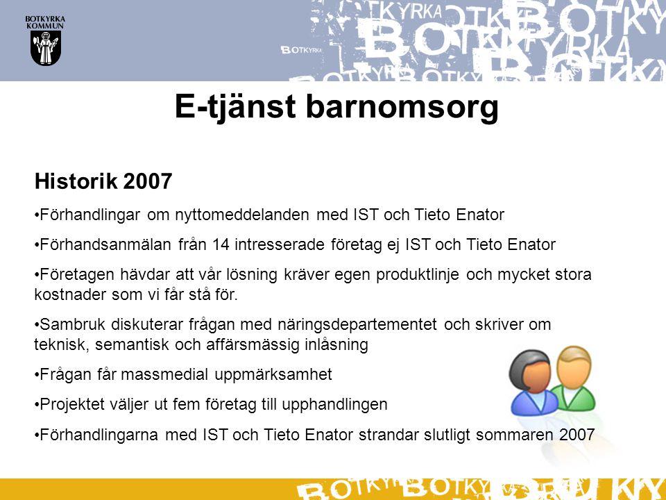 E-tjänst barnomsorg Historik 2007 Förhandlingar om nyttomeddelanden med IST och Tieto Enator Förhandsanmälan från 14 intresserade företag ej IST och Tieto Enator Företagen hävdar att vår lösning kräver egen produktlinje och mycket stora kostnader som vi får stå för.