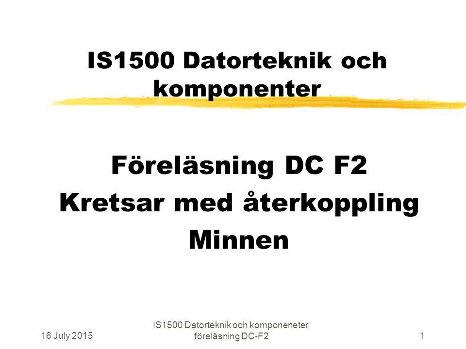 16 July 2015 IS1500 Datorteknik och komponeneter, föreläsning DC-F2 1 IS1500 Datorteknik och komponenter Föreläsning DC F2 Kretsar med återkoppling Minnen