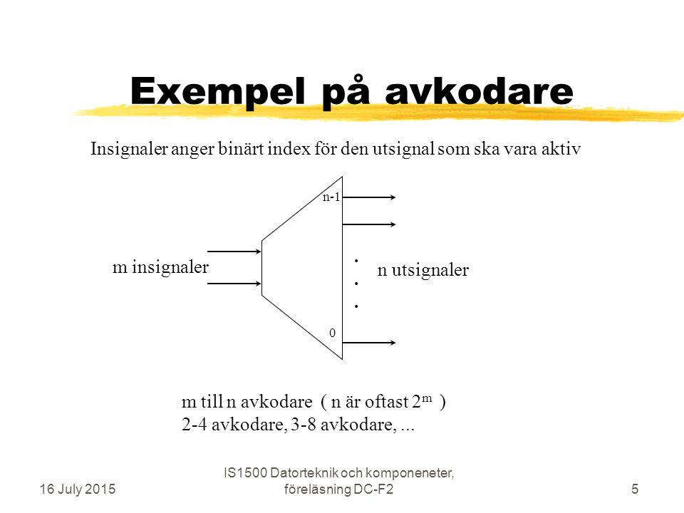 Exempel på multiplexer (väljare) 16 July 2015 IS1500 Datorteknik och komponeneter, föreläsning DC-F26 en utsignal m till 1 multiplexer ( m är oftast jämn 2-potens, 2 n ) 2-1 mux, 4-1 mux, 8-1 mux,.....
