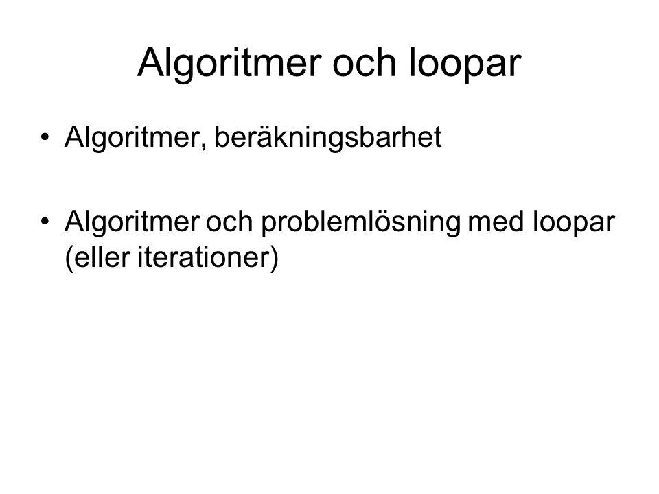 Algoritmer och loopar Algoritmer, beräkningsbarhet Algoritmer och problemlösning med loopar (eller iterationer)