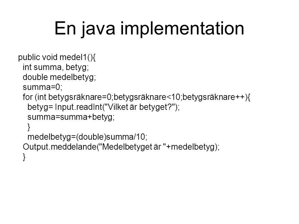 En java implementation public void medel1(){ int summa, betyg; double medelbetyg; summa=0; for (int betygsräknare=0;betygsräknare<10;betygsräknare++){