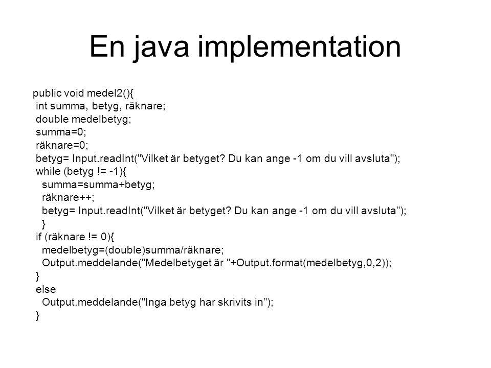 En java implementation public void medel2(){ int summa, betyg, räknare; double medelbetyg; summa=0; räknare=0; betyg= Input.readInt(