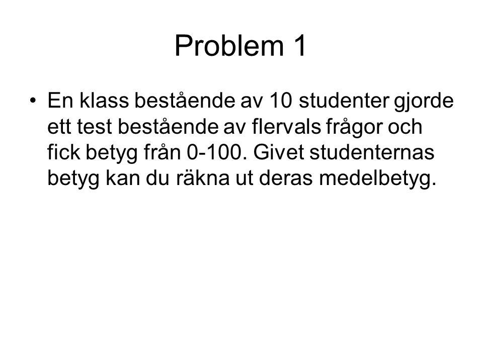 Problem 1 En klass bestående av 10 studenter gjorde ett test bestående av flervals frågor och fick betyg från 0-100. Givet studenternas betyg kan du r