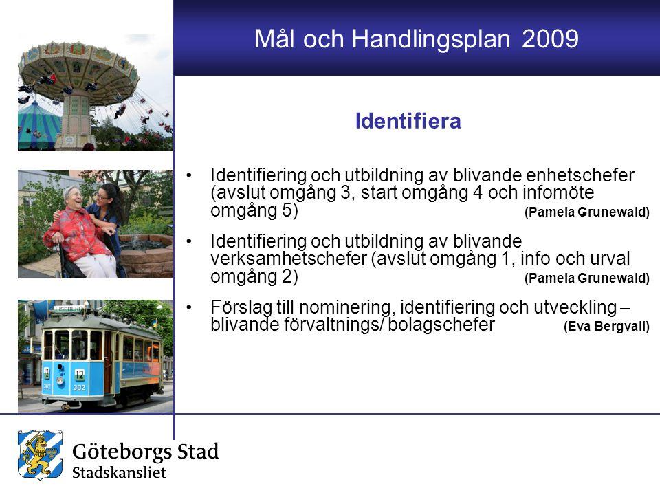 Mål och Handlingsplan 2009 Identifiering och utbildning av blivande enhetschefer (avslut omgång 3, start omgång 4 och infomöte omgång 5) (Pamela Grune